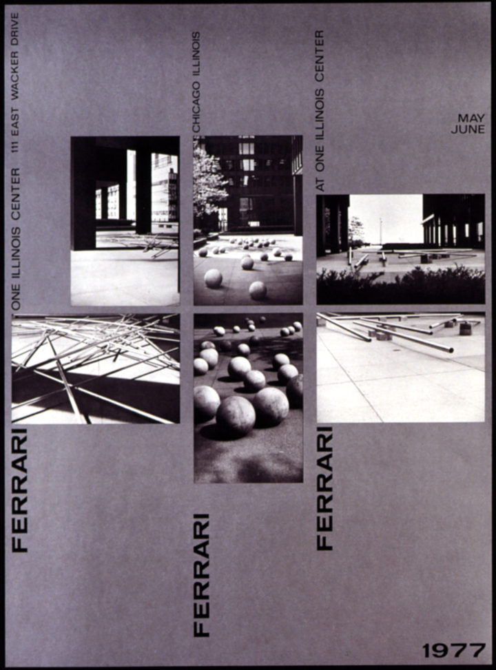 Ferrari: One Illinois Center, 111 East Wacker Drive, Chicago, IL, USA, 1977. Solo exhibition poster (features Horizontal Movement, Like the Time They Go, and Timber I).