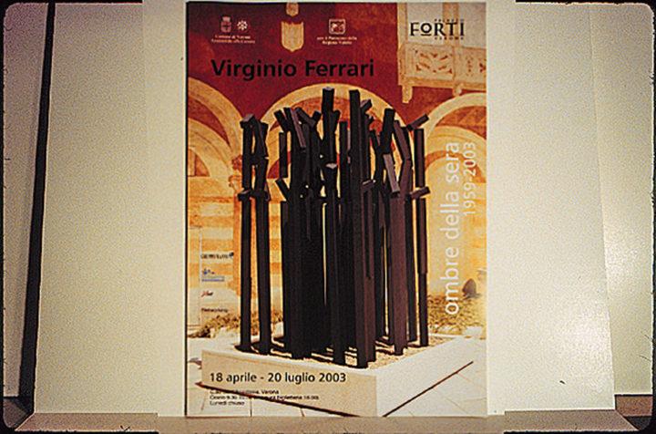 Virginio Ferrari: Ombre della sera 1959–2003, Galleria d'Arte Moderna e Contemporanea–Palazzo Forti, Verona, Italy, 2003.